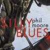 phil moore - silly Blues - cover art